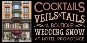 Cocktails, Veils & Tails - A Boutique Style Wedding Show @ Hotel Providence | Seekonk | Massachusetts | United States